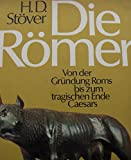Die Römer: Von der Gründung Roms bis zum tragischen Ende Caesars