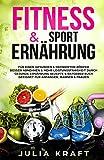 Fitness & Sport Ernährung: Für einen gesunden & definierten Körper Besser abnehmen & mehr Leistungsfähigkeit durch gesunde Ernährung - Rezepte & Ratgeber Buch geeignet für Anfänger, Männer & F