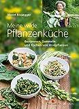 Meine wilde Pflanzenküche: Bestimmen, Sammeln und Kochen von Wildp