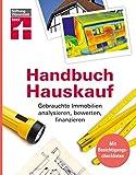 Handbuch Hauskauf: Gebrauchte Immobilien analysieren, bewerten, finanzieren