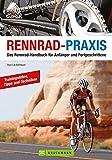 Rennrad-Praxis: Das Rennrad - Handbuch für Anfänger und Fortgeschrittene
