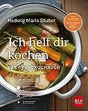 Ich helf Dir kochen: Das Grundkochbuch Mit QR-Codes zu Videos der wichtigsten Küchentechniken