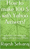 How to make 100 $ with Yahoo Answers!: Make Passive Money By Sitting Idle with Less Efforts (English Edition)