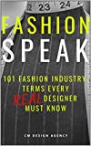 FASHION SPEAK: 101 Fashion Industry Terms Every REAL Designer Must Know (English Edition)