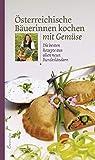 Österreichische Bäuerinnen kochen mit Gemüse. Die besten Rezepte aus allen neun B