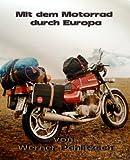Mit dem Motorrad durch Europa von Werner Pahlitzsch, Digital überarbeitet von Kleist Web- & Medienservice 21.6.2014