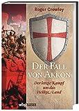 Der Fall von Akkon. Der letzte Kampf um das Heilige Land. Islam oder Christentum: wer sichert sich die Vorherrschaft im Gelobten Land? Eine fesselnde Geschichte der Kreuzzüg