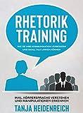 Rhetorik Training. Wie Sie Ihre Kommunikation verbessern und Small Talk lernen können: Inkl. Körpersprache verstehen und Manipulationen erkennen (Business & Erfolg - Band 1)