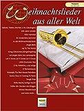 Weihnachtslieder aus aller Welt für Posaune: Die umfassende Sammlung für das Solo-, Duett- oder Gruppenspiel: Ausgabe für Posaune. Die umfassende Sammlung für das Solo-, Duett- oder Gruppenspiel