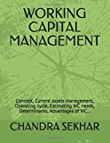 WORKING CAPITAL MANAGEMENT: Concept, Current assets management, Operating cycle, Estimating WC needs, Determinants, Advantages of WC...