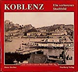 Koblenz, Ein verlorenes Stadtbild (Historischer Bildband)