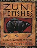 Zuni Fetishes: Using Native American Sacred Objects for Meditation, Reflection, and Insig
