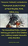 TRAUMA THERAPY WORKBOOK: TRAUMA SURVIVORS STRATEGIES FOR HEALING: The traumatized brain, trauma healing your past to find freedom now, treating complex traumatic stress disorders (English Edition)