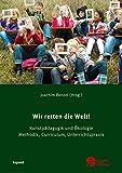Wir retten die Welt!: Kunstpädagogik und Ökologie. Methodik, Curriculum, Unterrichtsprax