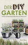 Der DIY Garten – Kreative Gartenprojekte und Deko-Ideen zum Selb