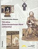 750 Jahre Zisterzienserinnen-Abtei Lichtenthal: Faszination eines Klosters. Ausstellung des Badischen Landesmuseums, 25.2.-21.5.1995, Karlsruhe