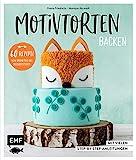Motivtorten backen: Mit 60 Rezepten von Grundteig bis Torten für Geburtstag, Party und Hochzeit: Mit vielen Step-by-Step-Anleitungen