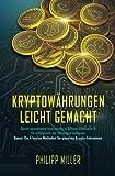 Kryptowährungen - leicht gemacht: Durch souveränes Investieren in Bitcoin, Ethereum & Co erfolgreich ein Vermögen aufbauen – Inkl. Bonus: Die 4 besten Methoden für passives Krypto-Einkommen