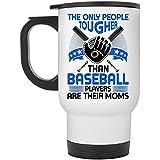 Coole Baseballspielerin 'S Mom Travel Mug, die einzigen Leute, die härter sind als Baseballspieler, sind ihre Mutterbecher