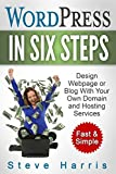 WordPress In Six Steps:Design Webpage or Blog with Your Own Domain and Services – Fast & Simple (WordPress Development, Wordpress For Beginners,Theme,Website ... Blog Traffic,Responsive) (English Edition)