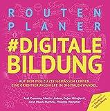 Routenplaner #digitale Bildung: Auf dem Weg zu zeitgemäßer Bildung. Eine Orientierungshilfe im digitalen Wandel.