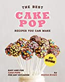 The Best Cake Pop Recipes You Can Make at Home: Easy and Fun Cake Pops for Any Occasion (English Edition)