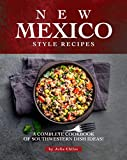 New Mexico Style Recipes: A Complete Cookbook of Southwestern Dish Ideas! (English Edition)