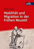 Mobilität und Migration in der Frühen Neuzeit (Einführungen in die Geschichtswissenschaft. Frühe Neuzeit)