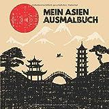 Mein Asien Ausmalbuch: 50 einzigartige Asien Ausmalbilder für Kinder ab 3+ Jahren für zu Hause oder den Kindergarten. Als Kopiervorlage für PädagogInnen geeignet.