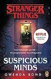 Stranger Things: Suspicious Minds - DIE OFFIZIELLE DEUTSCHE AUSGABE – ein NETFLIX-Original: Das Geheimnis um Elfi – die Vorgeschichte zur Erfolgsserie (Die offiziellen Stranger-Things-Romane 1)