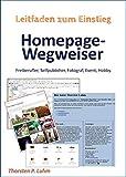 Homepage-Wegweiser: Erstellen einer Homepage für Freiberufler, Selfpublisher, Fotograf, Event, Hobby
