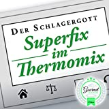 Superfix im Thermomix (Stufe 10 Discofox-Mix)
