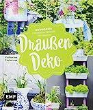 Draußen-Deko: DIY-Projekte für Garten, Terrasse und Balk
