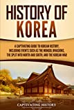 History of Korea: A Captivating Guide to Korean History, Including Events Such as the Mongol Invasions, the Split into North and South, and the Korean W