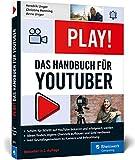 Play!: Das neue Handbuch für YouTuber. Alles für den perfekten YouTube-Kanal: Channel planen, Videos drehen, Geld verdienen