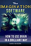 Imagination Software: How To Use Brain In A Brilliant Way (English Edition)