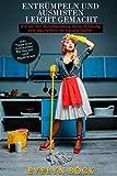 Entrümpeln und Ausmisten leicht gemacht: Wie sie mit Minimalismus mehr Ordnung und Sauberkeit im Haus schaffen inkl. Tipps zum Aufräumen für Bücher und Papierkram
