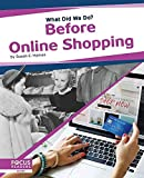 Before Online Shopping (What Did We Do?)