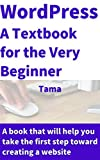 Introduction to WordPress A textbook for the very beginner: A book that will help you take the first step toward creating a website (English Edition)