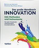 Das große Handbuch Innovation: 555 Methoden und Instrumente für mehr Kreativität und Innovation im U
