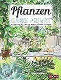 Pflanzen ganz privat: Wie sie leben. Wo sie leben. Was sie wirklich brauchen.