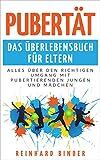Pubertät - Das Überlebensbuch für Eltern: Alles über den richtigen Umgang mit pubertierenden Jungen und M