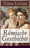 Römische Geschichte: Ab urbe condita libri (Römische Geschichte von den Anfängen mit der Gründung Roms im Jahr 753 v. Chr. bis zum Tode des Drusus im Jahre 9 v. Chr.)