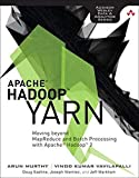 Apache Hadoop YARN: Moving beyond MapReduce and Batch Processing with Apache Hadoop 2 (AddisonWesley Data & Analytics) (Addison-Wesley Data and Analytics)