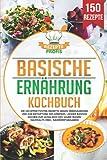 Basische Ernährung Kochbuch: Die 150 effektivsten Rezepte gegen Übersäuerung und zur Entgiftung des Körpers. Lecker basisch kochen zum Ausgleich des Säure-Basen-Haushalts (inkl. Nährwertangaben)