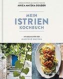 Mein Istrien-Kochbuch. 70 authentische Rezepte mit regionalen Spezialitäten sowie Geschichten über Kultur, Kulinarik und L