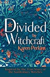 Divided by Witchcraft: Inspired by the True Story of the Samlesbury Witches (The Great Northern Witch Hunts, Band 2)