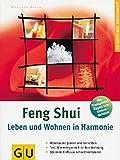 Feng Shui - Leben und Wohnen in Harmonie: Wohnräume planen und einrichten. Test: Wie energiereich ist Ihre Wohnung. Störende Einflüsse schnell korrigieren (GU Körper & Seele Ratgeber Gesundheit)