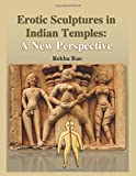 Erotic Sculptures in Indian Temples: A New Persp