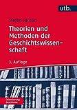 Theorien und Methoden der Geschichtswissenschaft (Orientierung Geschichte, Band 3104)